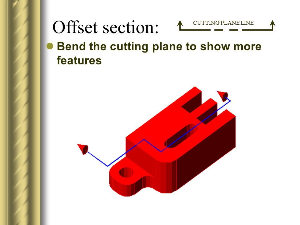Bend the cutting plane to show more features Offset section: CUTTING PLANE LINE