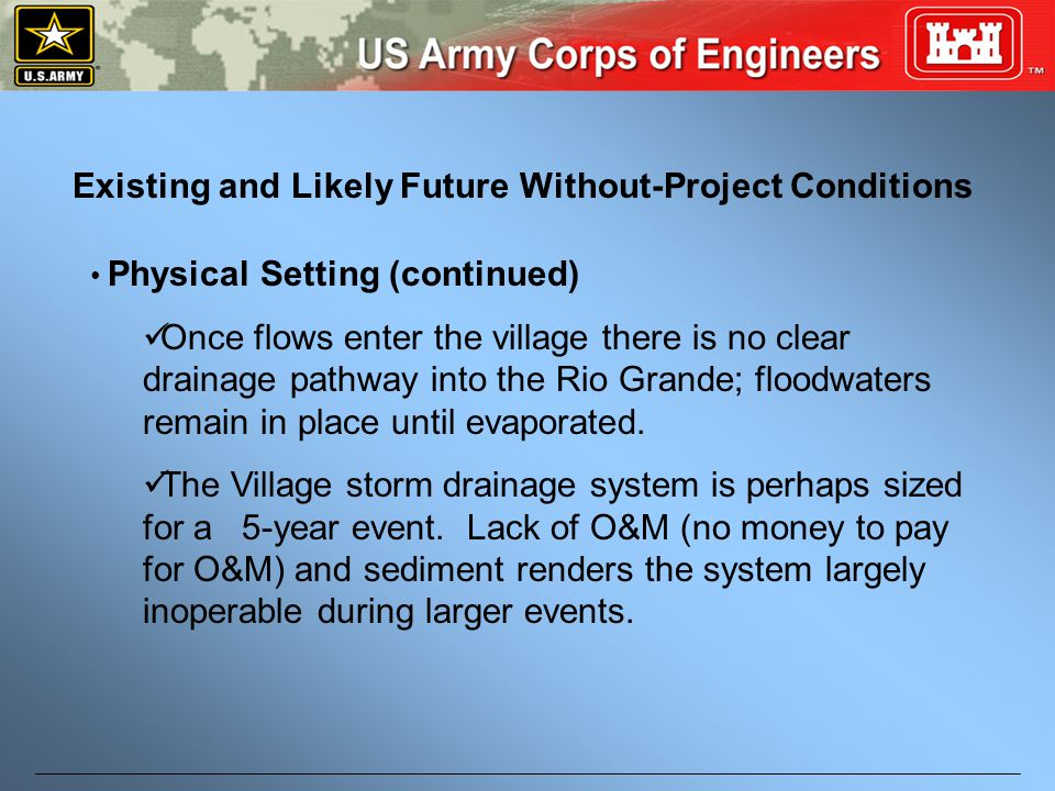 Existing and Likely Future Without-Project Conditions Physical Setting (continued) Once flows enter the village there is no clear drainage pathway into the Rio Grande; floodwaters remain in place until evaporated.