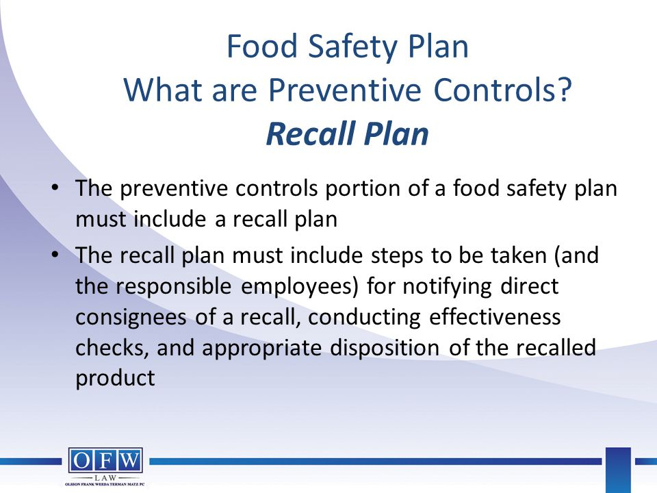 Food Safety Plan What are Preventive Controls? Recall Plan The preventive controls portion of a food safety plan must include a recall plan The recall