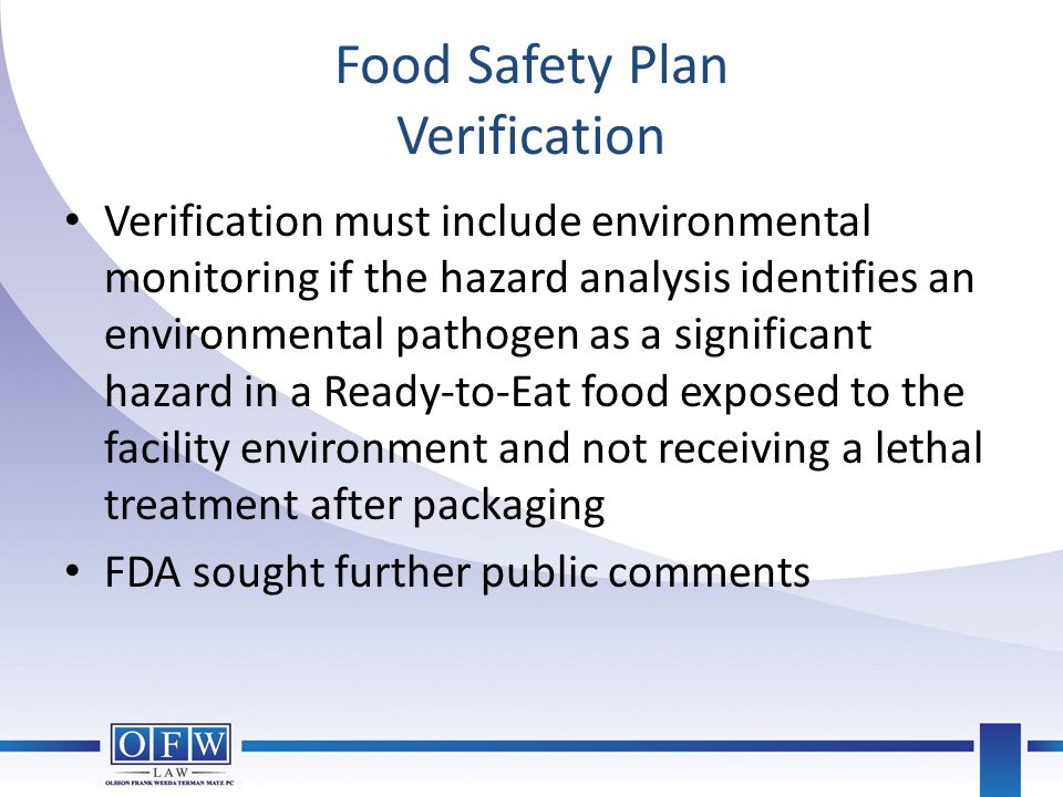 Food Safety Plan Verification Verification must include environmental monitoring if the hazard analysis identifies an environmental pathogen as a sign
