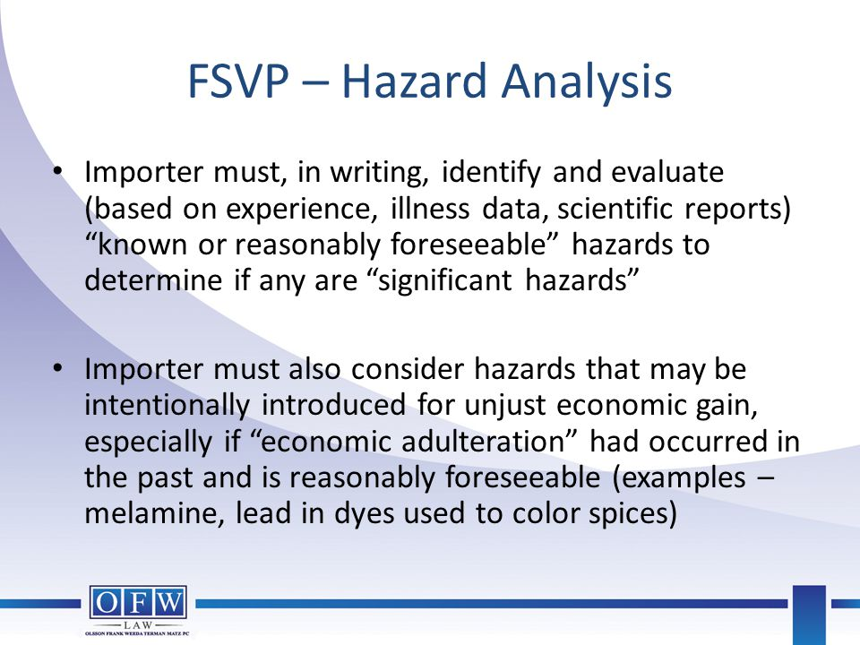 """FSVP – Hazard Analysis Importer must, in writing, identify and evaluate (based on experience, illness data, scientific reports) """"known or reasonably f"""