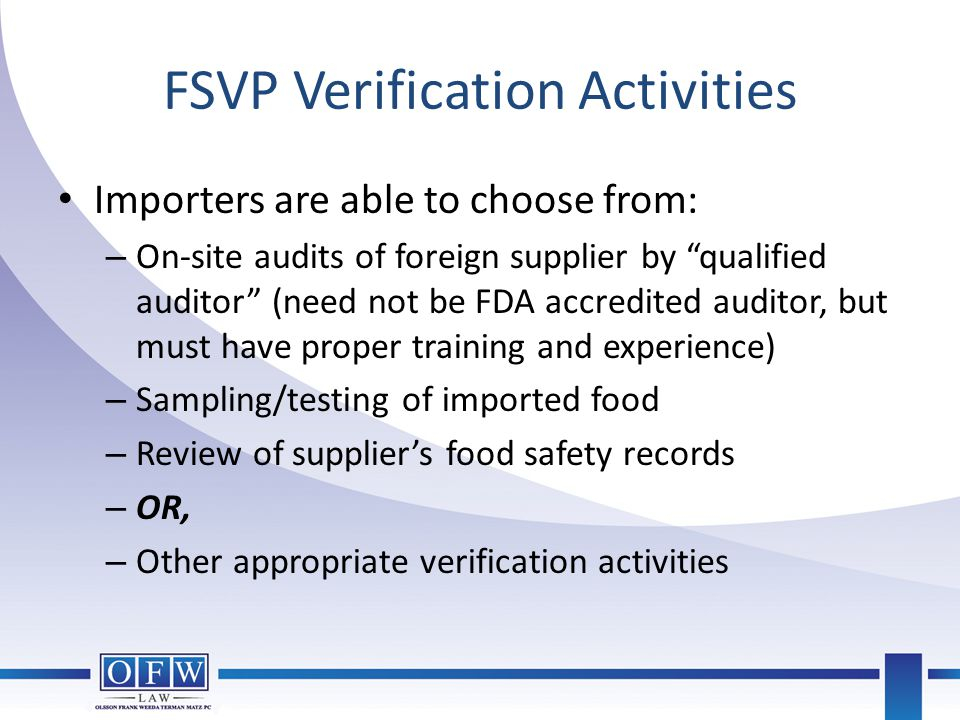 """FSVP Verification Activities Importers are able to choose from: – On-site audits of foreign supplier by """"qualified auditor"""" (need not be FDA accredite"""