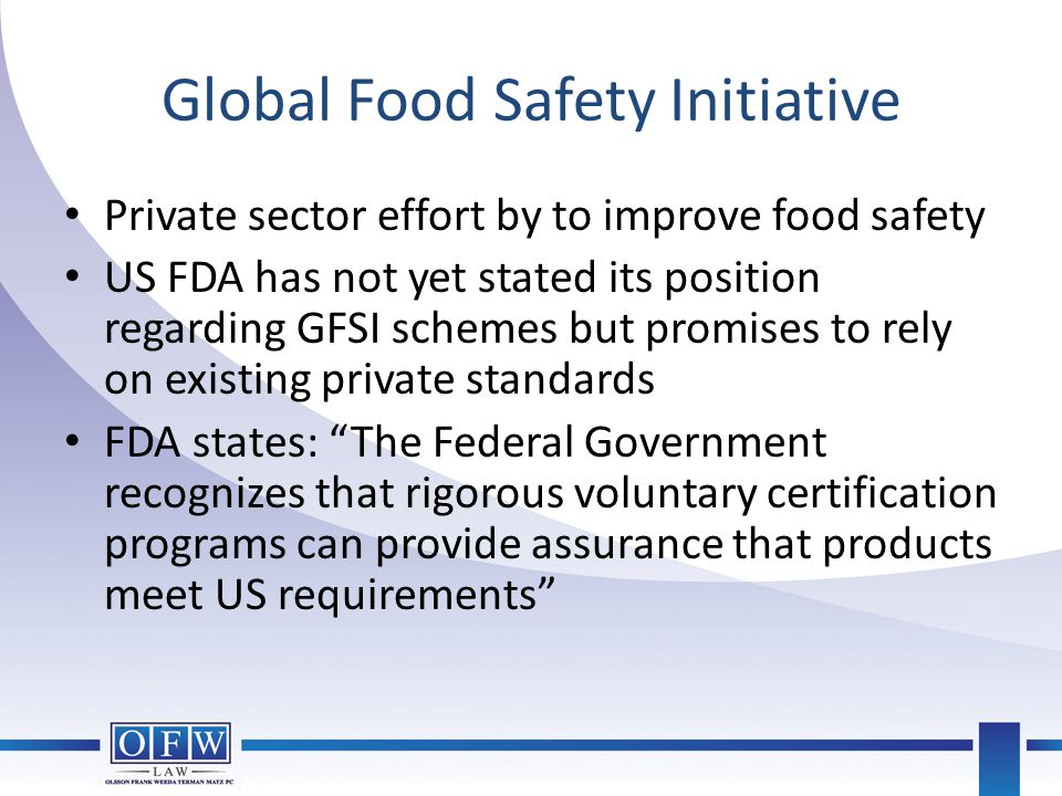 Global Food Safety Initiative Private sector effort by to improve food safety US FDA has not yet stated its position regarding GFSI schemes but promis