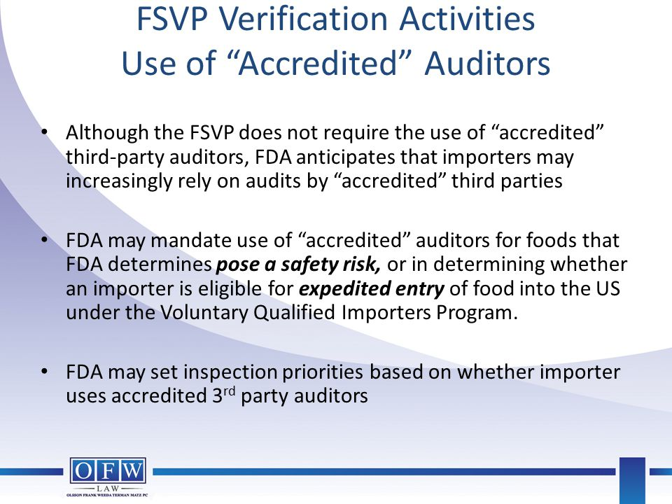 """FSVP Verification Activities Use of """"Accredited"""" Auditors Although the FSVP does not require the use of """"accredited"""" third-party auditors, FDA anticip"""