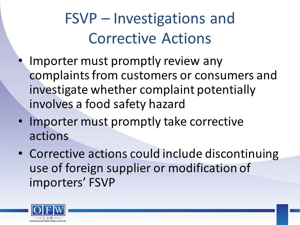 FSVP – Investigations and Corrective Actions Importer must promptly review any complaints from customers or consumers and investigate whether complain