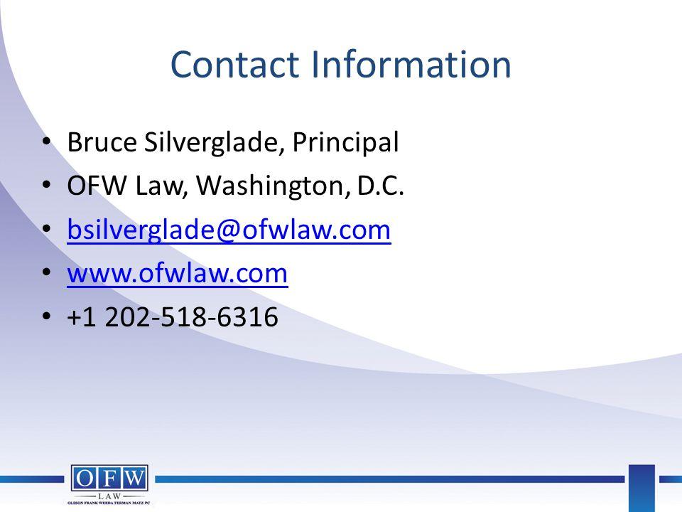 Contact Information Bruce Silverglade, Principal OFW Law, Washington, D.C. bsilverglade@ofwlaw.com www.ofwlaw.com +1 202-518-6316