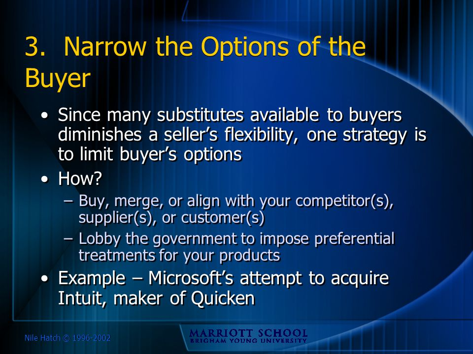 Nile Hatch © 1996-2002 3. Narrow the Options of the Buyer Since many substitutes available to buyers diminishes a seller's flexibility, one strategy i