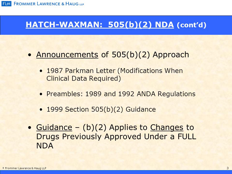 © Frommer Lawrence & Haug LLP 4 HATCH-WAXMAN: 505(b)(2) NDA (cont'd) Bridging Studies: Usually Several Clinical Trials At Least One Phase II or Phase III Conference with FDA re Protocol Rare: Bioequivalence