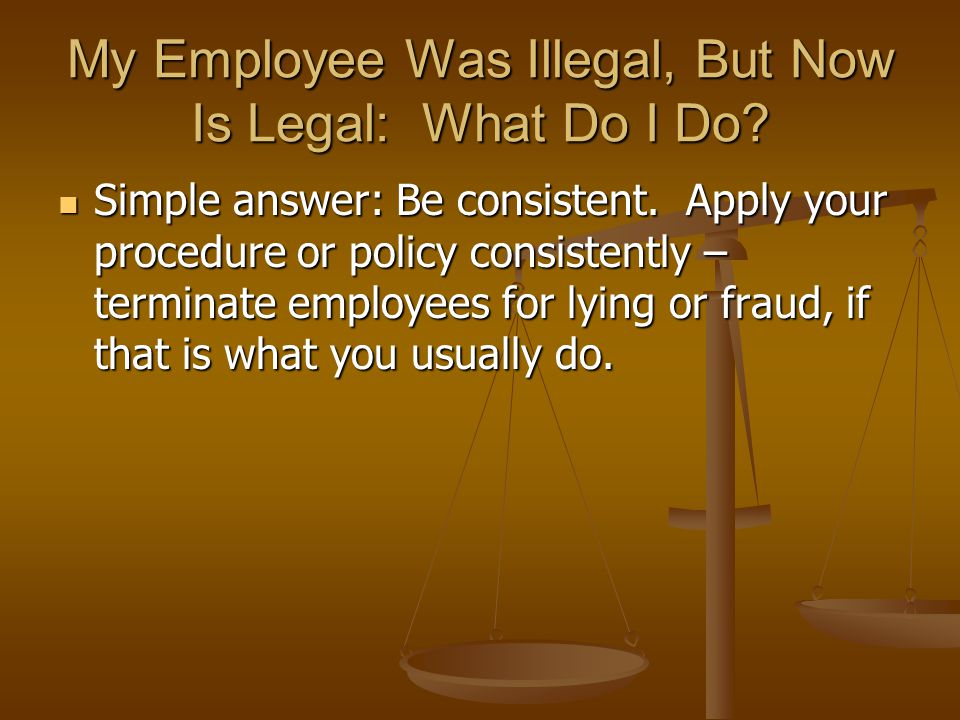 My Employee Was Illegal, But Now Is Legal: What Do I Do.