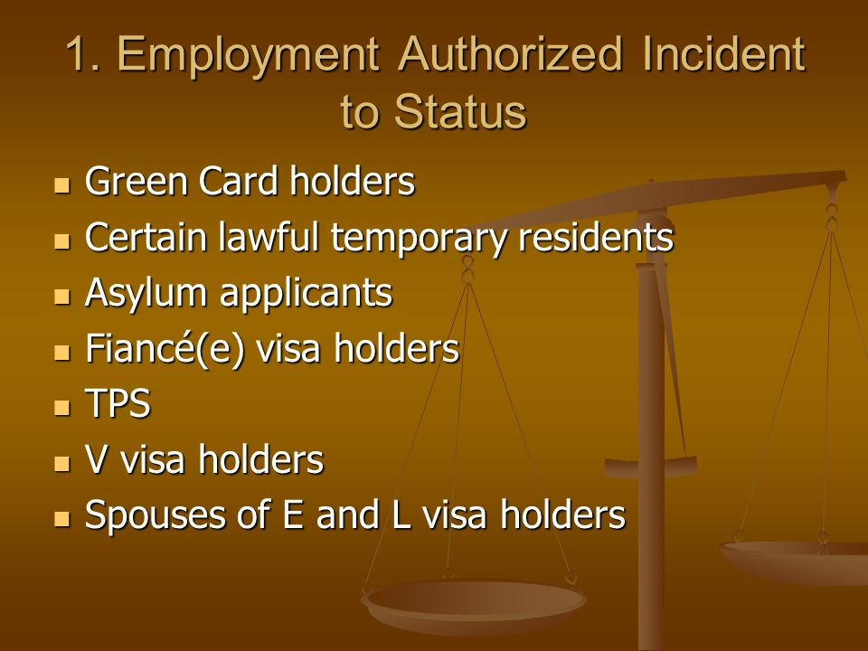 1. Employment Authorized Incident to Status Green Card holders Green Card holders Certain lawful temporary residents Certain lawful temporary resident