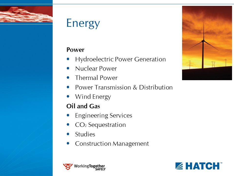 Energy Power Hydroelectric Power Generation Nuclear Power Thermal Power Power Transmission & Distribution Wind Energy Oil and Gas Engineering Services CO 2 Sequestration Studies Construction Management