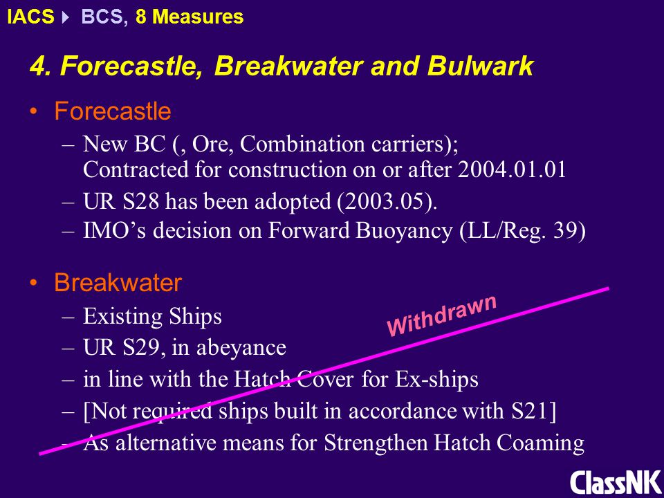 4. Forecastle, Breakwater and Bulwark Forecastle –New BC (, Ore, Combination carriers); Contracted for construction on or after 2004.01.01 –UR S28 has