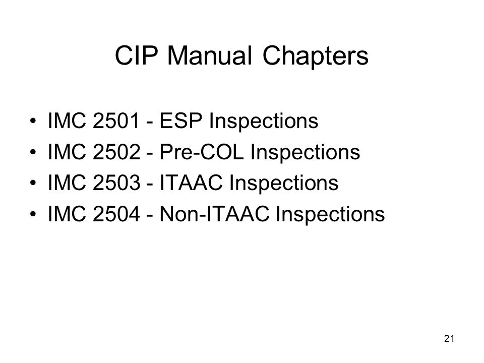 21 CIP Manual Chapters IMC 2501 - ESP Inspections IMC 2502 - Pre-COL Inspections IMC 2503 - ITAAC Inspections IMC 2504 - Non-ITAAC Inspections
