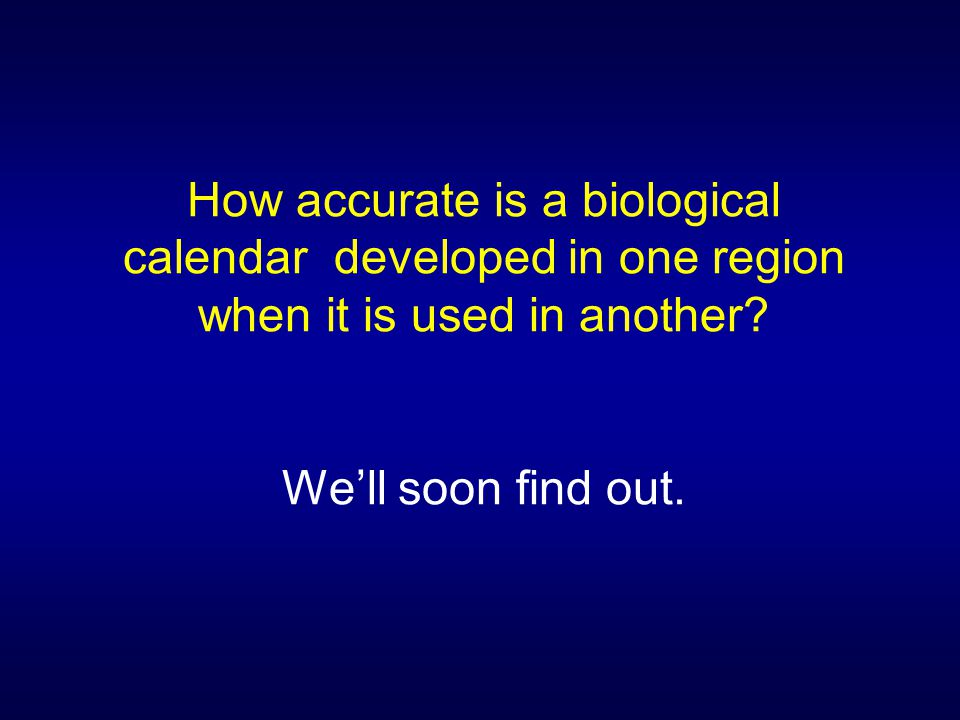 How accurate is a biological calendar developed in one region when it is used in another.