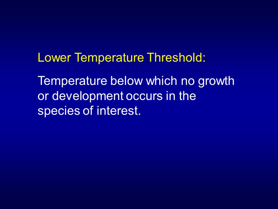 Lower Temperature Threshold: Temperature below which no growth or development occurs in the species of interest.