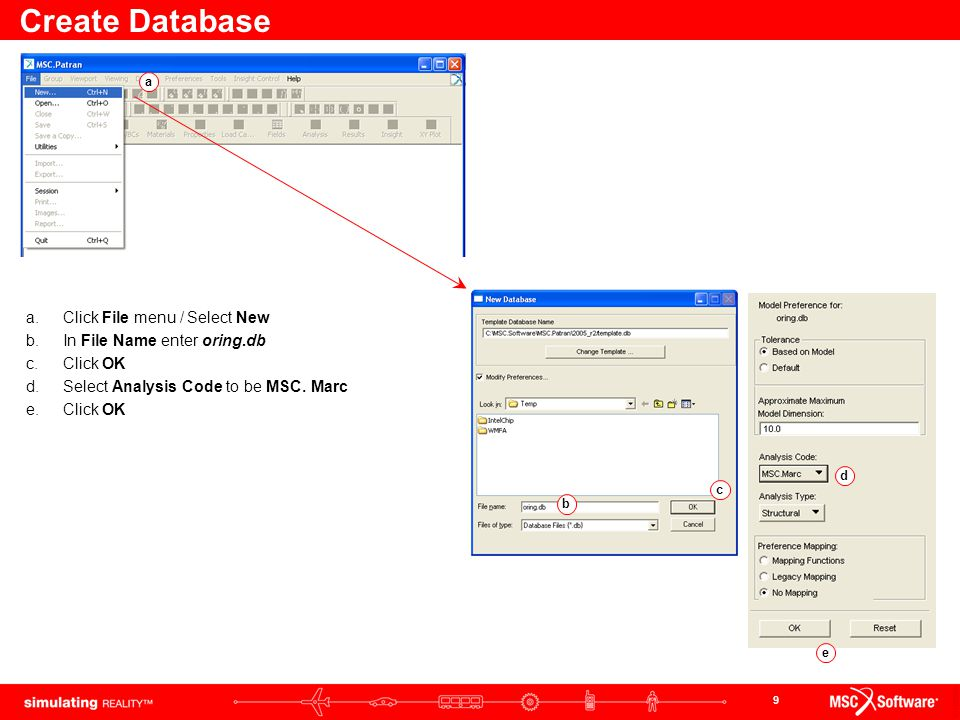 9 Create Database a.Click File menu / Select New b.In File Name enter oring.db c.Click OK d.Select Analysis Code to be MSC.