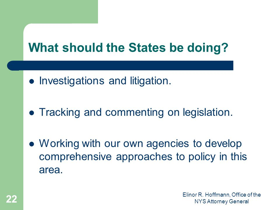 Elinor R.Hoffmann, Office of the NYS Attorney General 22 What should the States be doing.