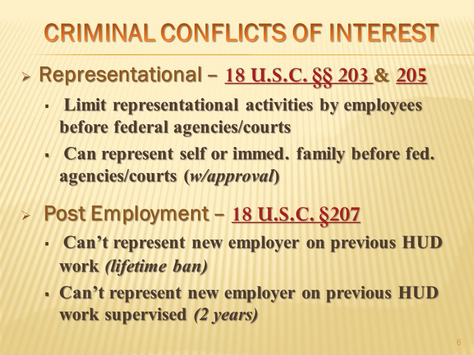 5  Financial – 18 U.S.C. § 208 18 U.S.C. § 208  Employees can't participate in matters affecting their personal financial interests  Or. interests
