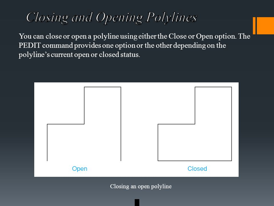 You can close or open a polyline using either the Close or Open option.