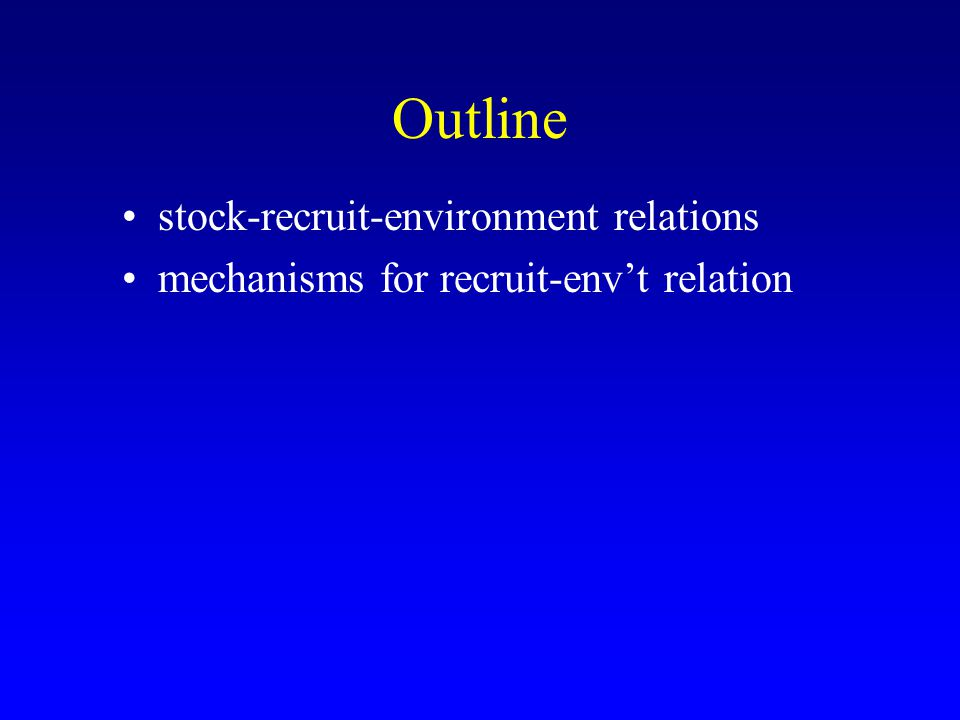 stock-recruit-environment relations mechanisms for recruit-env't relation Outline
