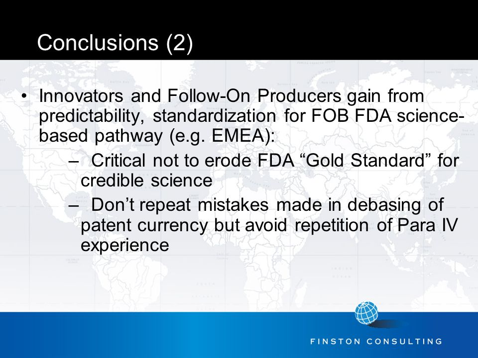 Conclusions (2) Innovators and Follow-On Producers gain from predictability, standardization for FOB FDA science- based pathway (e.g.