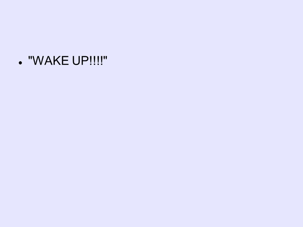 WAKE UP!!!!