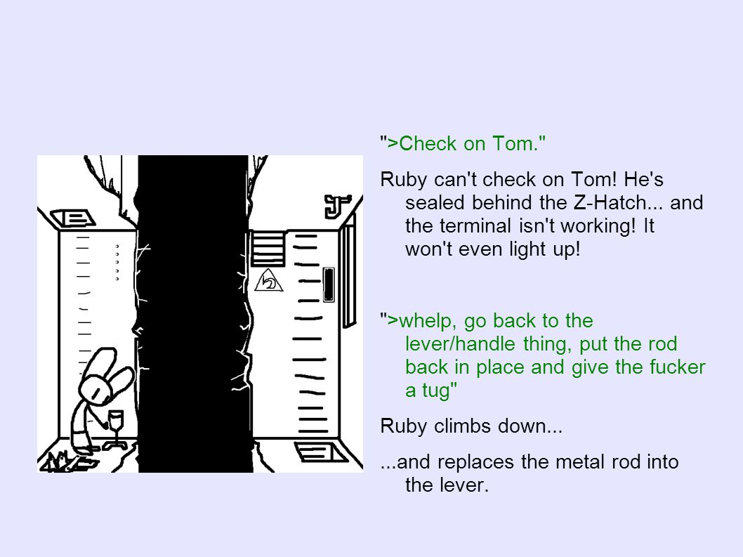 >Check on Tom. Ruby can t check on Tom. He s sealed behind the Z-Hatch...
