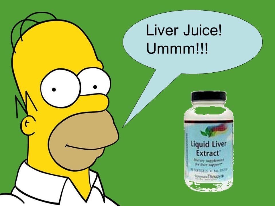 Liver Juice! Ummm!!!