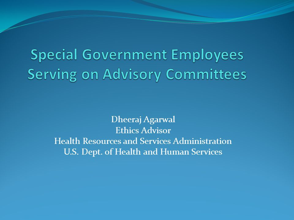 Dheeraj Agarwal Ethics Advisor Health Resources and Services Administration U.S.