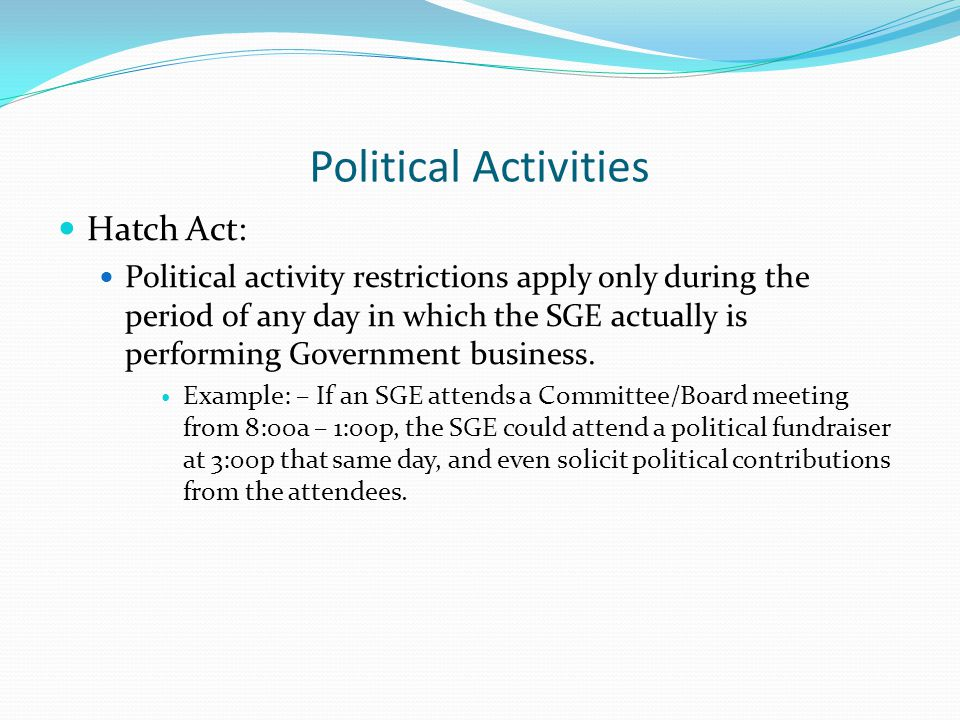 Political Activities Hatch Act: Political activity restrictions apply only during the period of any day in which the SGE actually is performing Government business.