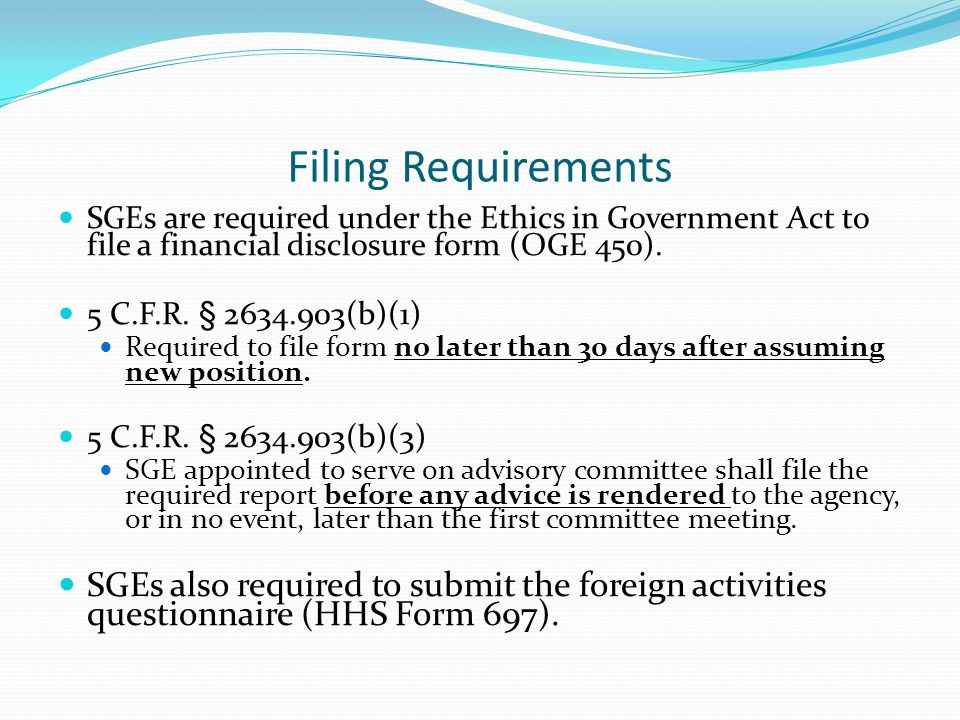 Filing Requirements SGEs are required under the Ethics in Government Act to file a financial disclosure form (OGE 450).