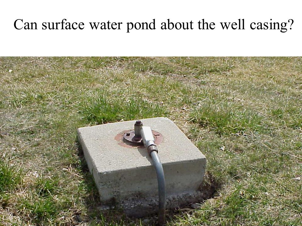 Can surface water pond about the well casing