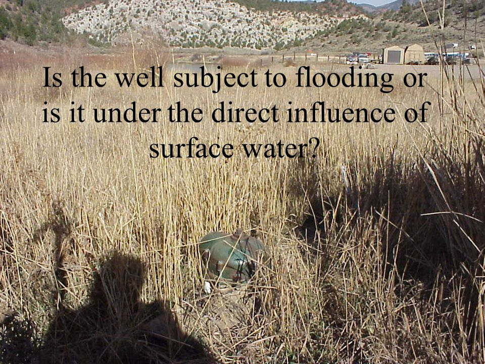 Is the well subject to flooding or is it under the direct influence of surface water