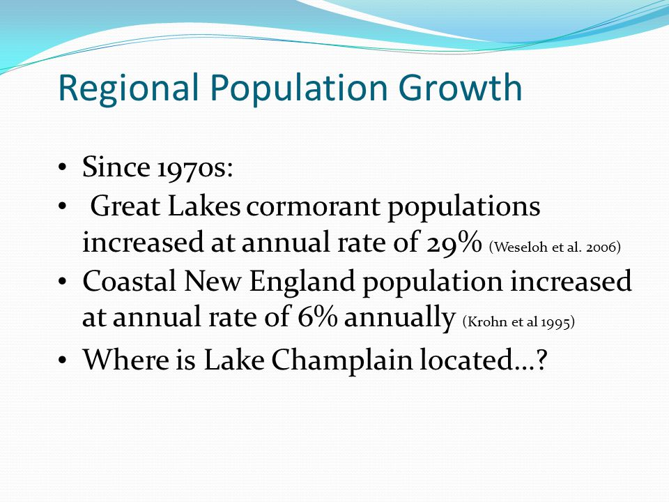 Regional Population Growth Since 1970s: Great Lakes cormorant populations increased at annual rate of 29% (Weseloh et al. 2006) Coastal New England po