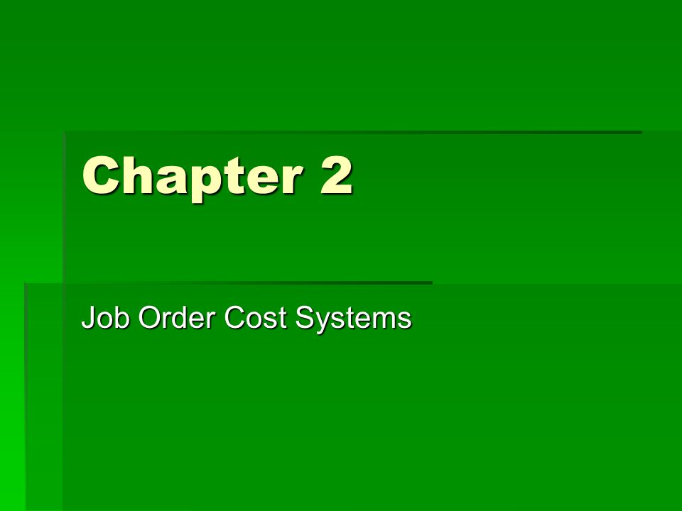 Cost Accounting Systems  Job Order Cost system  Perpetual Inventory Accounting  Process Cost System