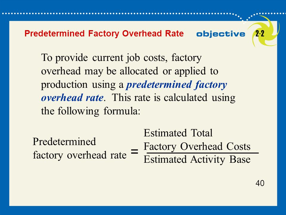 18-1 Example Exercise 2-4 2-2 5050 Hatch Company estimates that total factory overhead costs will be $100,000 for the year.