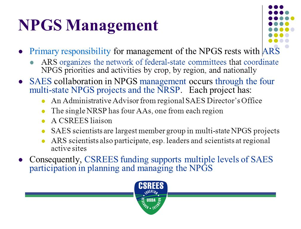 NPGS Management Primary responsibility for management of the NPGS rests with ARS ARS organizes the network of federal-state committees that coordinate