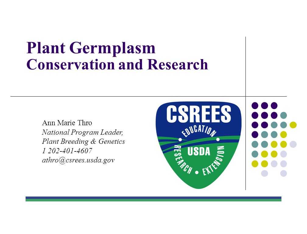 Plant Germplasm Conservation and Research A three-way partnership ARS ~ CSREES ~ SAES The National Plant Germplasm System (NPGS)