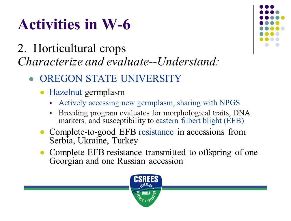 Activities in W-6 2. Horticultural crops Characterize and evaluate--Understand: OREGON STATE UNIVERSITY Hazelnut germplasm  Actively accessing new ge