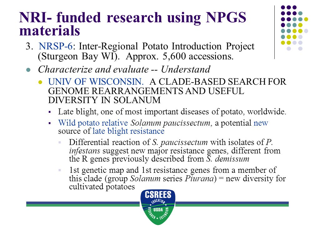 NRI- funded research using NPGS materials 3. NRSP-6: Inter-Regional Potato Introduction Project (Sturgeon Bay WI). Approx. 5,600 accessions. Character