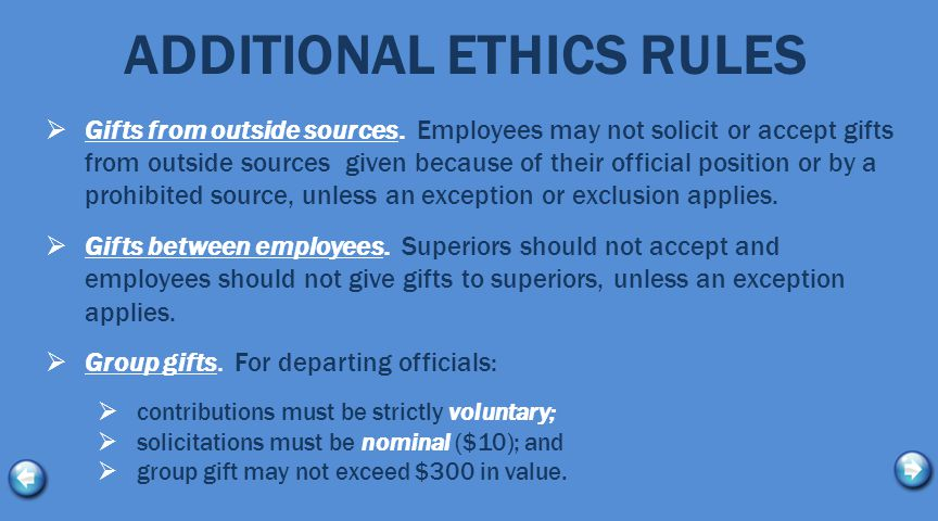 ADDITIONAL ETHICS RULES  Gifts from outside sources. Employees may not solicit or accept gifts from outside sources given because of their official p