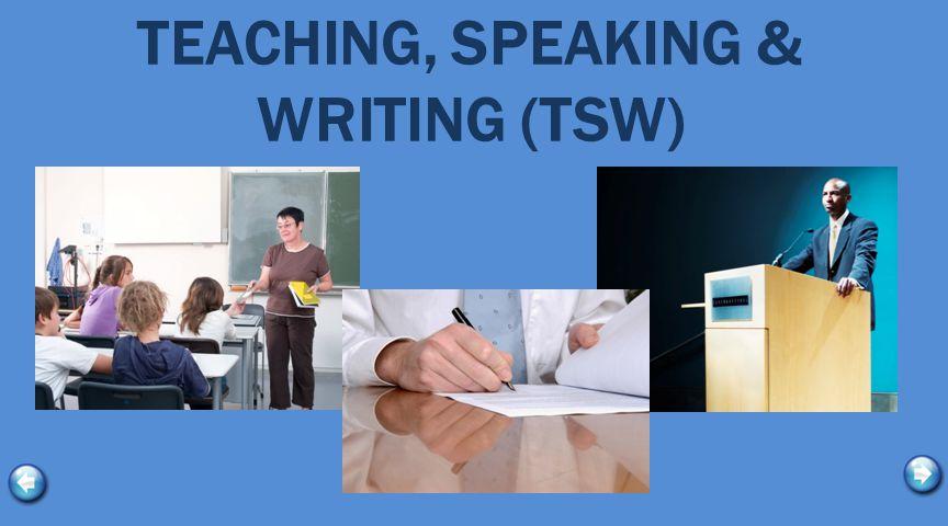 TEACHING, SPEAKING & WRITING (TSW)