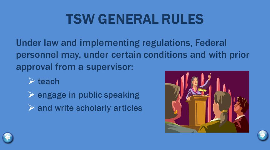 TSW GENERAL RULES Under law and implementing regulations, Federal personnel may, under certain conditions and with prior approval from a supervisor: 