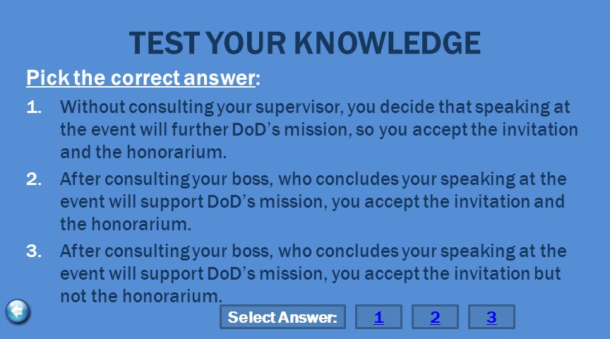 TEST YOUR KNOWLEDGE Pick the correct answer: 1.Without consulting your supervisor, you decide that speaking at the event will further DoD's mission, s