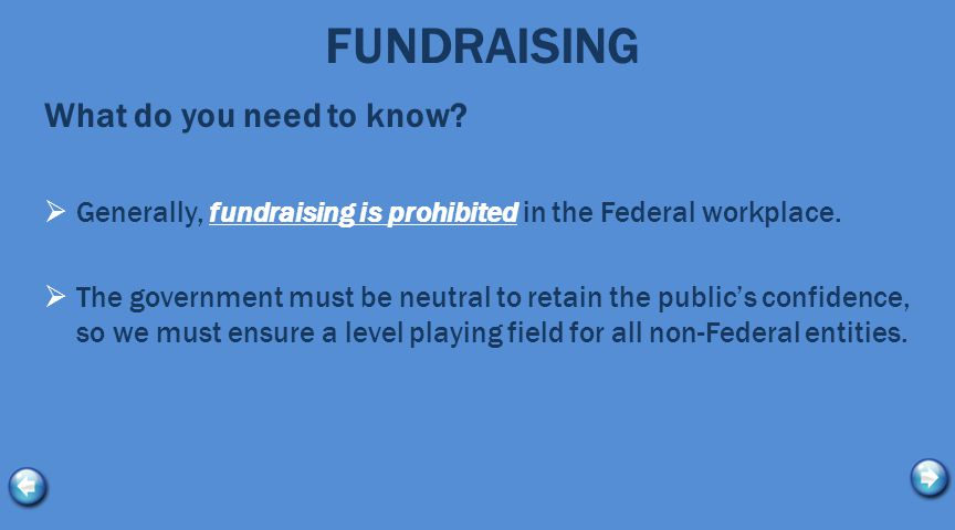 What do you need to know?  Generally, fundraising is prohibited in the Federal workplace.  The government must be neutral to retain the public's con