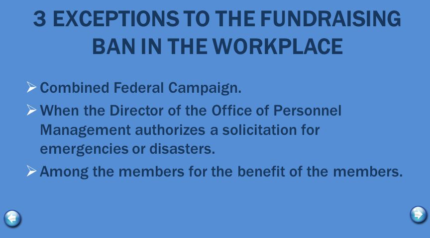 3 EXCEPTIONS TO THE FUNDRAISING BAN IN THE WORKPLACE  Combined Federal Campaign.  When the Director of the Office of Personnel Management authorizes