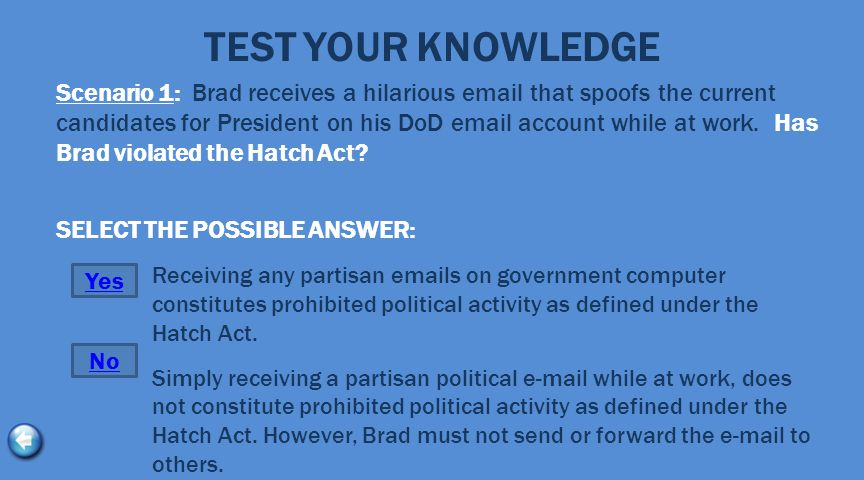 TEST YOUR KNOWLEDGE Scenario 1: Brad receives a hilarious email that spoofs the current candidates for President on his DoD email account while at wor