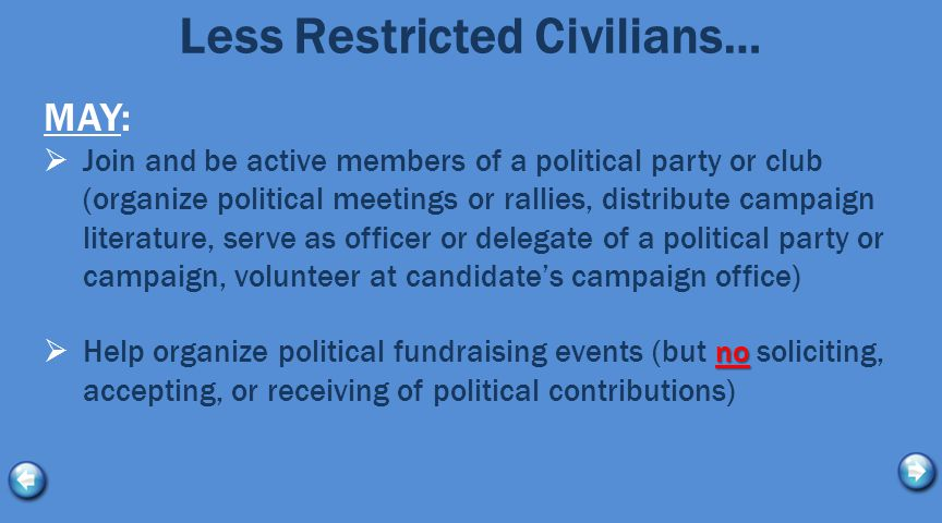 Less Restricted Civilians… MAY:  Join and be active members of a political party or club (organize political meetings or rallies, distribute campaign