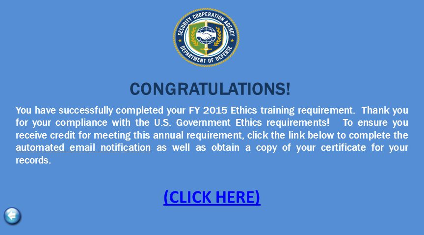 CONGRATULATIONS. You have successfully completed your FY 2015 Ethics training requirement.