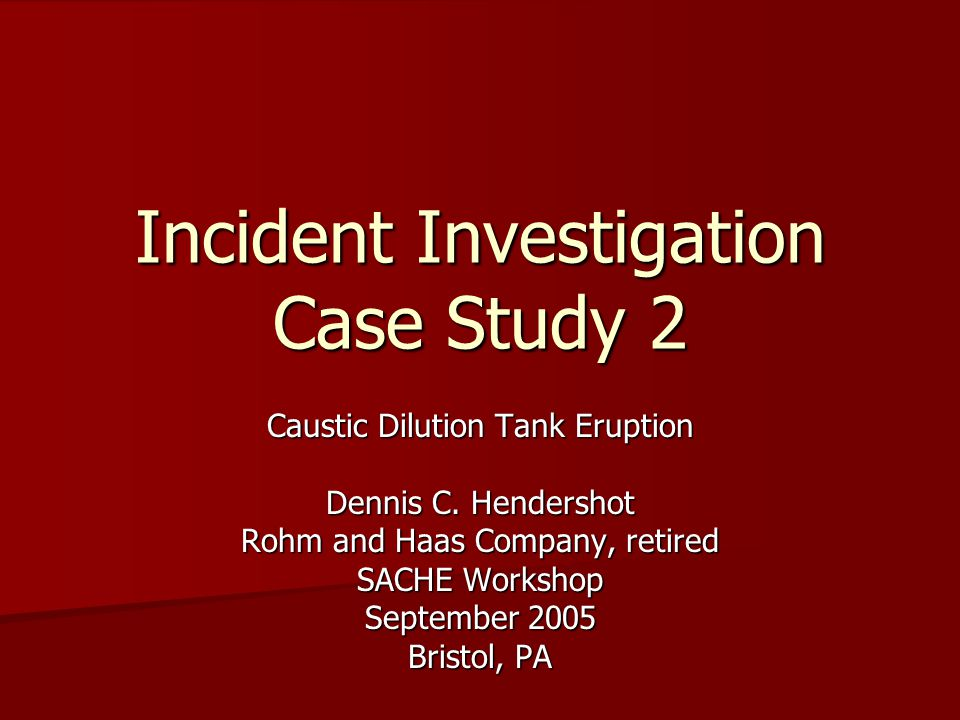 Incident Investigation Case Study 2 Caustic Dilution Tank Eruption Dennis C.